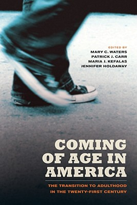 Coming of Age in America By Waters, Mary C. (EDT)/ Carr, Patrick J. (EDT)/ Kefalas, Maria J. (EDT)/ Holdaway, Jennifer (EDT)