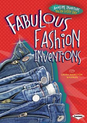 Fabulous Fashion Inventions By Waxman, Laura Hamilton